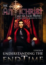The Antichrist and the False Prophet:  Understanding the End Time - Lesson 8, DVD