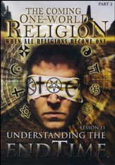The Coming One-World Religion Part 2:  Understanding the End Time - Lesson 11, DVD