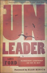 Unleader: Reimagining Leadership . . . and Why We Must