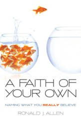 A Faith of Your Own: Naming What You Really Believe - eBook