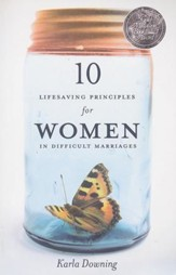 10 Lifesaving Principles for Women in Difficult Marriages, Revised and Updated