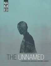 Named: The Unnamed, A Workbook for Individuals and Small Groups