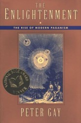 The Enlightenment (Volume 1): The Rise of Modern Paganism