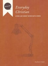 Everyday Christian: Living Like Christ Seven Days a Week--Facilitator's Guide