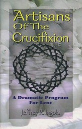 Artisans of the Crucifixion: A Dramatic Program for Lent