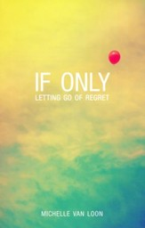 If Only: Letting Go of Regret