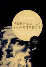 Perfectly Imperfect Small Group DVD: Character Sketches From The New Testament