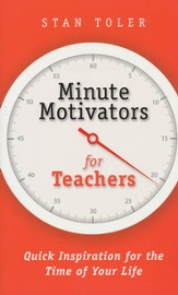 Minute Motivators for Teachers: Quick Inspiration for the Time of Your life
