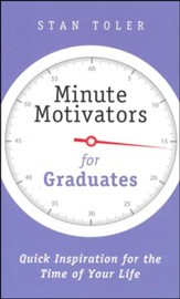 Minute Motivators for Graduates: Quick Inspiration for the Time of Your life