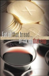 Eat of that Bread Drink of that Cup Wafers and Cup (1 Corinthians 11:28) Large Bulletins, 100