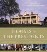 Houses of the Presidents: Childhood  Homes, Family Dwellings, Private Escapes, and Grand Estates