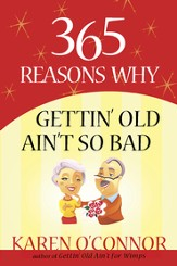 365 Reasons Why Gettin' Old Ain't So Bad - eBook
