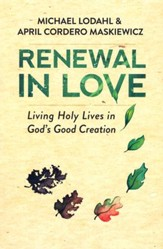 Renewal in Love: Living Holy Lives in God's Good Creation