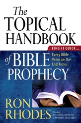 The Topical Handbook of Bible Prophecy: Find It Quick...Every Bible Verse on the End Times - eBook