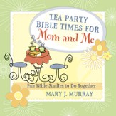 Tea Party Bible Times for Mom and Me: Fun Bible Studies to Do Together - eBook