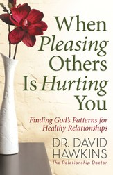 When Pleasing Others Is Hurting You: Finding God's Patterns for Healthy Relationships - eBook