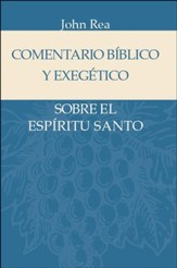 Comentario Biblico y Exegetico sobre el Espiritu Santo  (The Holy Spirit in the Bible)