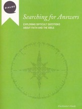 Searching for Answers: Exploring Difficult Questions About Faith and the Bible, Facilitator's Guide
