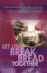 Let Us Break Bread Together (1 Corinthians 11:24 KJV) Communion Bulletins, 100