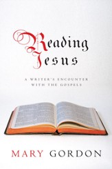 Reading Jesus: A Writer's Encounter with the Gospels - eBook