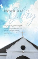 Unto Him Be Glory (Ephesians 3:20-21, KJV) Bulletins, 100