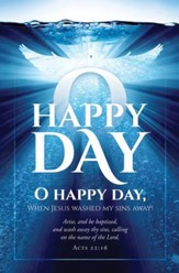 O Happy Day (Acts 22:16) Bulletins, 100