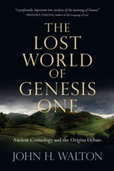 The Lost World of Genesis One: Ancient Cosmology and the Origins Debate - eBook