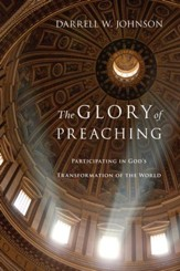 The Glory of Preaching: Participating in God's Transformation of the World: Participating in God's Transformation of the World - eBook
