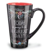 Today Is Going to Be a Great Day--Ceramic Mug