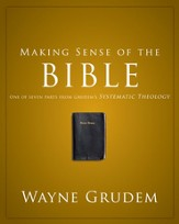 Making Sense of the Bible: One of Seven Parts from Grudem's Systematic Theology - eBook