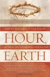 The Sixth Hour (Luke 23:44-47, KJV) Good Friday Bulletins, 100