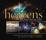 The Heavens Proclaim His Glory: A Spectacular View of Creation Through the Lens of the NASA Hubble Telescope - eBook