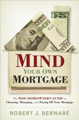 Mind Your Own Mortgage: The Wise Homeowner's Guide to Choosing, Managing, and Paying Off Your Mortgage - eBook