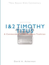 1 & 2 Timothy/Titus: A Commentary in the Wesleyan Tradition (New Beacon Bible  Commentary) [NBBC]