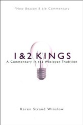 1 & 2 Kings: A Commentary in the Wesleyan Tradition (New Beacon Bible Commentary) [NBBC]