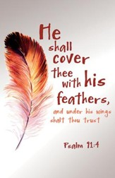 Cover Thee with His Feathers (Psalm 91:4, KJV) Bulletins, 100
