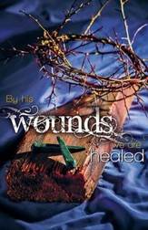 By His Wounds Crown of Thorns and Nails (Isaiah 53:5, NIV) Bulletins, Pack of 50