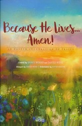 Because He Lives...Amen! An Easter Celebration of Praise (Choral Book)