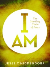 I Am: The Startling Claim of Jesus
