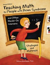 Teaching Math to People with Down  Syndrome and Other Hands-on Learners, Second Edition