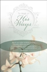 To Walk in His Ways (1 Kings 8:58, KJV) Bulletins, 100