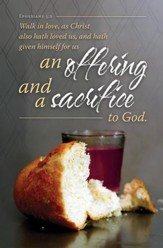 An Offering and a Sacrifice (Ephesians 5:2, KJV) Bulletins, 100