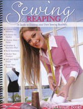 Sewing & Reaping A Guide to Owning  your Own Sewing Business