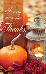 In Every Thing Give Thanks (1 Thessalonians 5:18, KJV) Bulletins, 100
