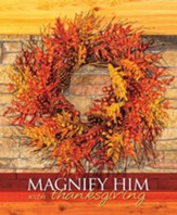 Magnify Him with Thanksgiving (Psalm 69:30, KJV) Large Bulletins, 100