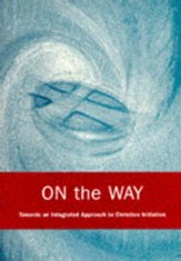 On the Way: An Integrated Approach to Christian Initiation