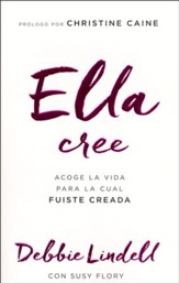 Ella Cree: Acoge La Vida Para La Cual Fuiste Creada  (She Believes: Embracing The Life You Were Created To Live)