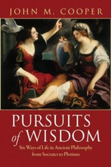 Pursuits of Wisdom: Six Ways of Life in Ancient Philosophy from Socrates to Plotinus [Hardcover]
