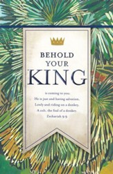 Behold Your King (Zechariah 9:9, NKJV) Bulletins, 100