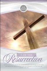 We Believe: I Am The Resurrection (John 11:25-26, KJV) Bulletins, 100